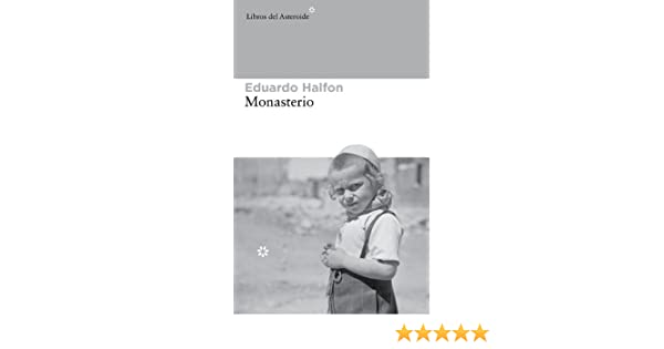 Monasterio (Libros del Asteroide nº 132) (Spanish Edition) - Kindle edition by Eduardo Halfon. Literature & Fiction Kindle eBooks @ Amazon.com.