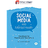 Social Media and Mental Health: Handbook for Parents and Teachers (Pulling the Trigger)