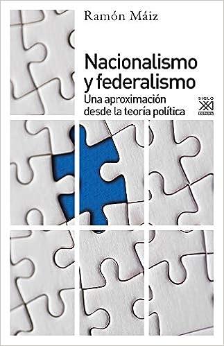 Nacionalismo y federalismo. Una aproximación desde la teoría política: 1066 Ciencias Sociales: Amazon.es: Maíz, Ramón: Libros