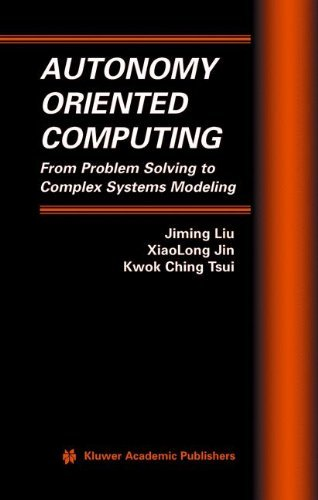 Download Autonomy Oriented Computing: 12 (Multiagent Systems, Artificial Societies, and Simulated Organizations) Pdf