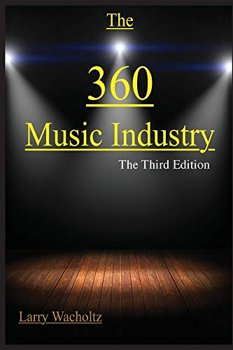 The 360 Music Industry: How to make it in the music industry por Larry Edward Wacholtz,Beverly Schneller