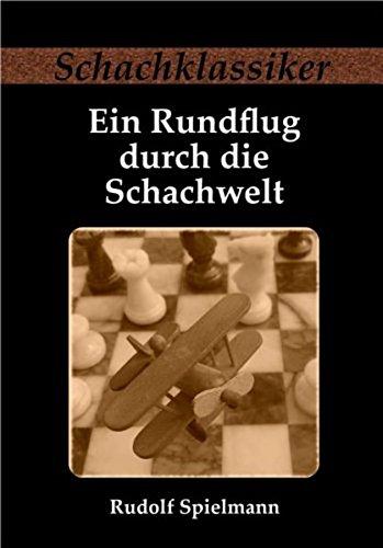 Ein Rundflug durch die Schachwelt (Schachklassiker)