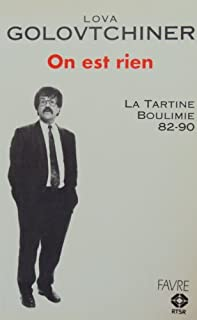 On est rien : [la Tartine, Boulimie, 82-90], Golovtchiner, Lova