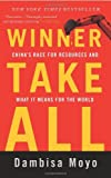 img - for Winner Take All: China's Race for Resources and What It Means for the World by Dambisa Moyo (2013-09-10) book / textbook / text book