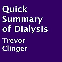 Quick Summary of Dialysis