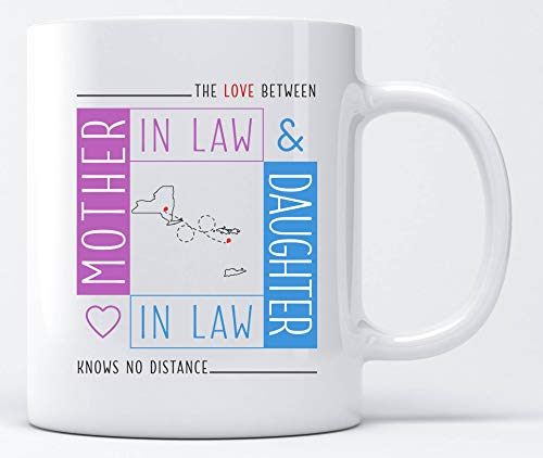 Good Gifts For Mom The Love Between Mother In Law & Daughter In Law Knows No Distance Two State New York NY & US Virgin Islands VI Mothers Day Gifts Personalized Coffe Mugs Tea Cup 11oz]()