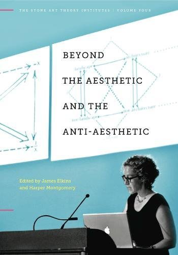 Beyond the Aesthetic and the Anti-Aesthetic (The Stone Art Theory Institutes)