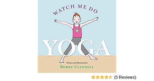 Amazon.com: Watch Me Do Yoga (9781930485266): Bobby Clennell ...