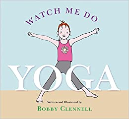Amazon Fr Watch Me Do Yoga Bobby Clennell Livres