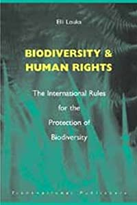 Biodiversity and Human Rights: The International Rules for the Protection of Biodiversity by Dr. Elli Louka (2002-04-01)