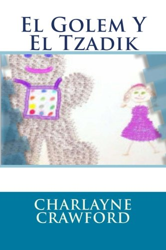 El Golem & El Tzadik (Jewish Holy Fiction Series) (Volume 1)  [Crawford, Charlayne] (Tapa Blanda)