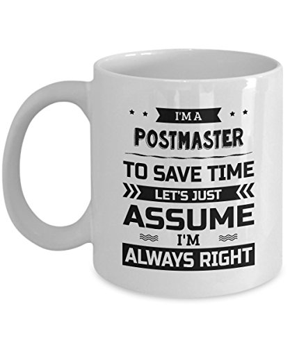Postmaster Mug - To Save Time Let's Just Assume I'm Always Right - Funny Novelty Ceramic Coffee & Tea Cup Cool Gifts for Men or Women with Gift Box ()