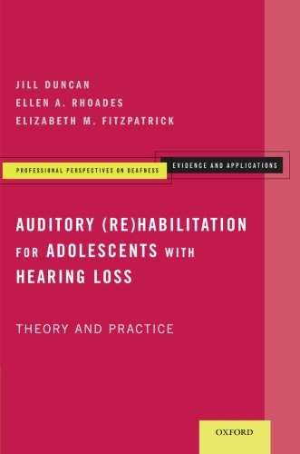 Auditory (Re)Habilitation for Adolescents with Hearing Loss: Theory and Practice (Professional Perspectives On Deafness: Evidence and Applications)