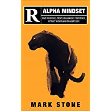 Alpha Mindset: Find Your Edge, Create Unshakable Confidence, Attract Women and Dominate Life
