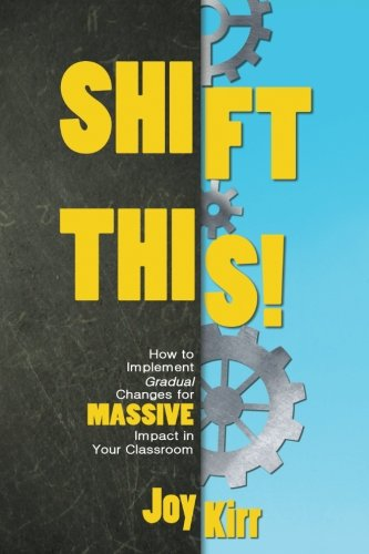 Shift This!: How to Implement Gradual Changes for MASSIVE Impact in Your Classroom