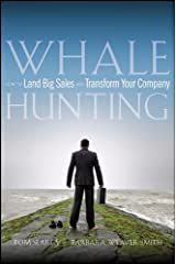 Whale Hunting: How to Land Big Sales and Transform Your Company Hardcover