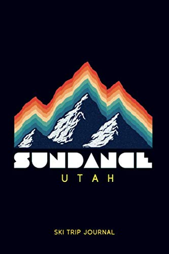 "Sundance, Utah - Ski Trip Journal: 6x9"" 120-page journal | notepad | scribble book | diary | workbook for the perfect retro ski or snowboard family trip -  Our retro ski trip memories, Paperback"