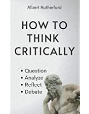 How to Think Critically: Question, Analyze, Reflect, Debate.