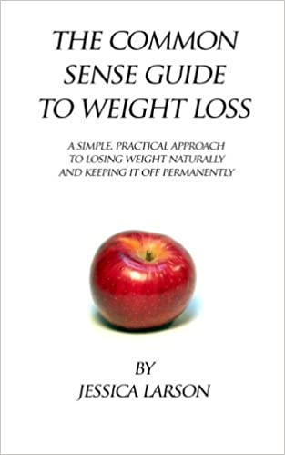 The Common Sense Guide To Weight Loss A Simple Practical Approach