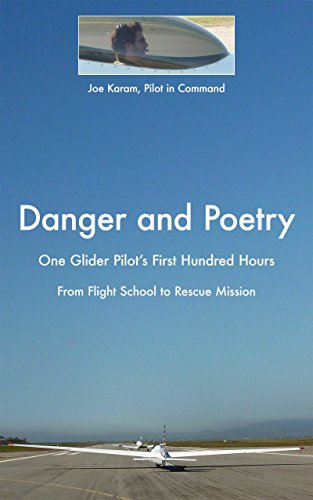Download PDF Danger and Poetry - One Glider Pilot's First Hundred Hours, from Flight School to Rescue Mission