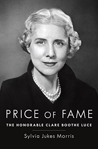 Price of Fame: The Honorable Clare Boothe Luce, Morris, Sylvia Jukes