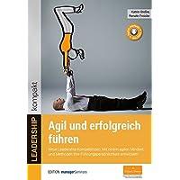 Agil und erfolgreich führen. Neue Leadership-Kompetenzen: Mit einem agilen Mindset und Methoden Ihre Führungspersönlichkeit entwickeln (Edition managerSeminare)