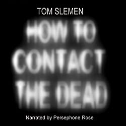 How to Contact the Dead