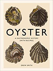 Drew Smith's Oyster: A Gastronomic History offers readers a global view of the oyster, tracing its role in cooking, art, literature, and politics from the dawn of time to the present day. Oysters have inspired chefs, painters, and writ...