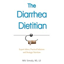 The Diarrhea Dietitian: Expert Advice, Practical Solutions, and Strategic Nutrition