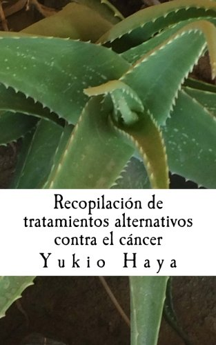 Recopilación de tratamientos alternativos contra el cáncer (Spanish Edition) (Tapa Blanda)