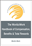 The WorldatWork Handbook of Compensation, Benefits and Total Rewards: A Comprehensive Guide for HR Professionals