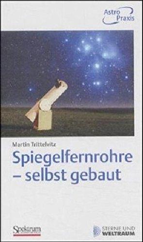 spiegelfernrohre-selbst-gebaut-praktische-anleitung-zum-bau-eines-astronomischen-teleskops-mit-einfachen-mitteln-german-edition