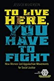 "Jessica Wilkerson, ""To Live Here, You Have to Fight: How Women Led Appalachian Movements for Social Justice"" (U Illinois Press, 2018)"