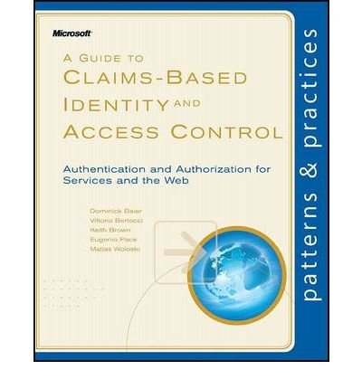 [ A Guide to Claims-Based Identity and Access Control: Authentication and Authorization for Services and the Web[ A GUIDE TO CLAIMS-BASED IDENTITY AND ACCESS CONTROL: AUTHENTICATION AND AUTHORIZATION FOR SERVICES AND THE WEB ] By Baier, Dominick ( Author )Apr-21-2010 Paperback