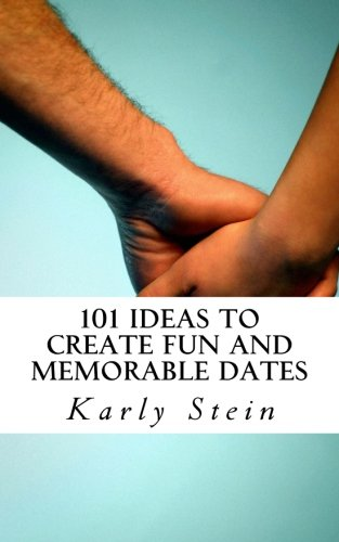 101 Ideas to Create Fun and Memorable Dates -