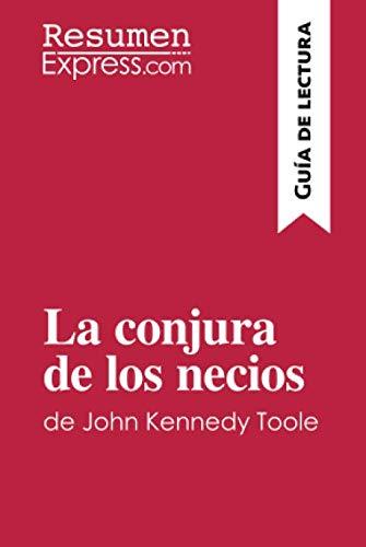 La conjura de los necios de John Kennedy Toole (Guía de lectura): Resumen y análisis completo (Spanish Edition) (Kennedy Toole)