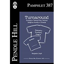 Turnaround : Growing a Twenty-First Century Religious Society of Friends  (Pendle Hill Pamphlets Book 387)