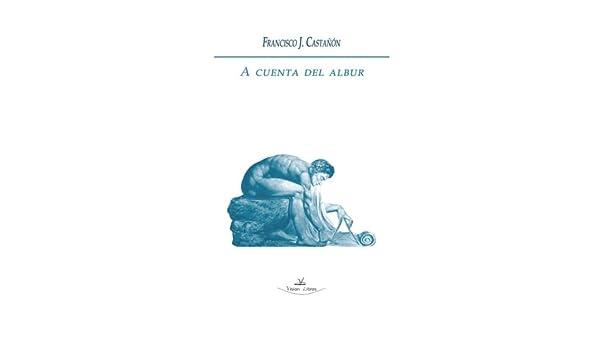 A cuenta de Albur (Spanish Edition): Francisco Castañon: 9788499839431: Amazon.com: Books