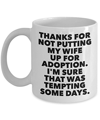 Father In Law Gift From Groom - Thanks For Not Putting My Wife Up For Adoption Coffee Mug - Best Proud Birthday Wedding Day Christmas Present From Son