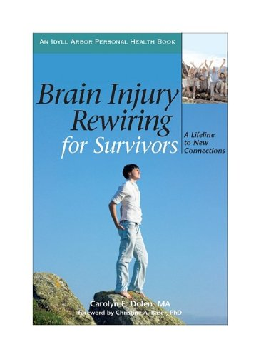 Read Online Brain Injury Rewiring for Survivors: A Lifeline to New Connections (Idyll Arbor Personal Health Book) pdf epub