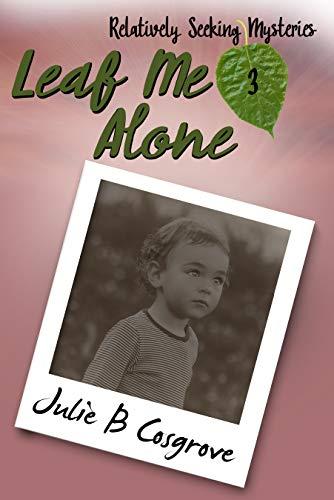 Leaf Me Alone (Relatively Seeking Book 3) by [Cosgrove, Julie]