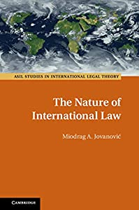 The Nature of International Law (ASIL Studies in International Legal Theory)