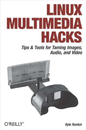 Linux Multimedia Hacks: Tips & Tools for Taming Images, Audio, and Video (Linux Video Games)