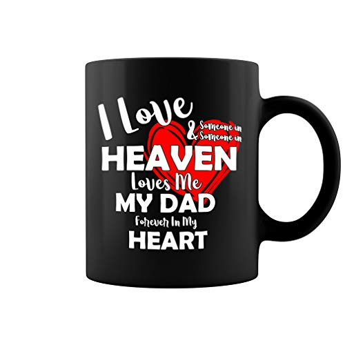 I Love Someone In Heaven, Someone In Heaven Loves Me, My Dad Forever In My Heart Ceramic Coffee Mug Tea Cup (11oz, Black) ()