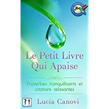 Le Petit Livre Qui Apaise: Proverbes tranquillisants et citations relaxantes (French Edition)
