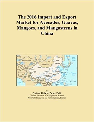 Book The 2016 Import and Export Market for Avocados, Guavas, Mangoes, and Mangosteens in China