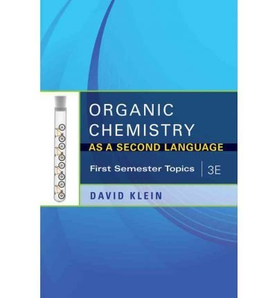 BY Klein, David R ( Author ) [{ Organic Chemistry as a Second Language: First Semester Topics By Klein, David R ( Author ) Jul - 12- 2011 ( Paperback ) } ]