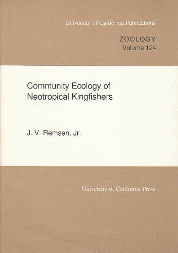Community Ecology of Neotropical Kingfishers (UC Publications in Zoology)