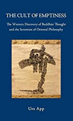 The Cult of Emptiness. the Western Discovery of Buddhist Thought and the Invention of Oriental Philosophy