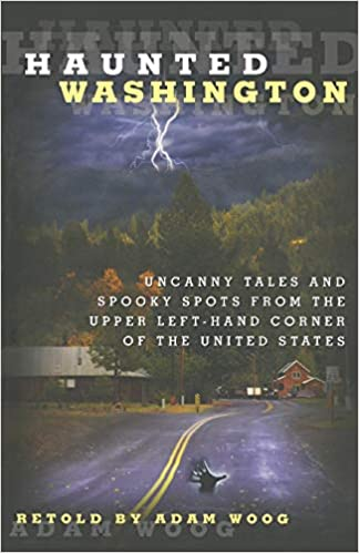 Haunted Washington: Uncanny Tales And Spooky Spots From The Upper Left-Hand Corner Of The United States Paperback – July 16, 2013 by Adam Woog (Author)
